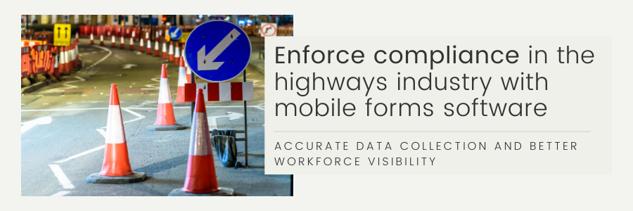 Enforce compliance in the highways industry with mobile forms banner